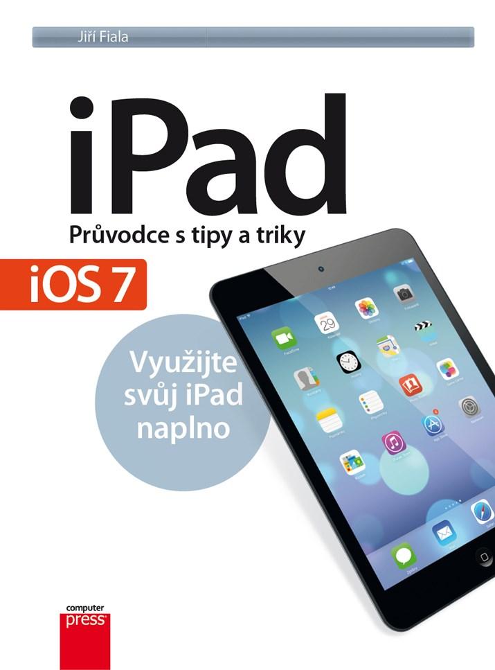 iPad – Průvodce s tipy a triky: Aktualizované vydání pro iOS7