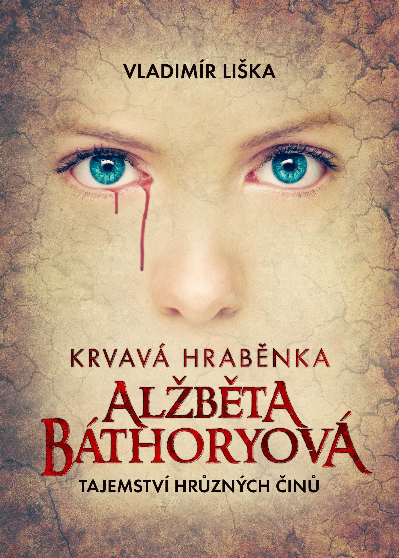 Krvavá hraběnka Alžběta Báthoryová