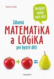 Zábavná matematika a logika pro bystré děti